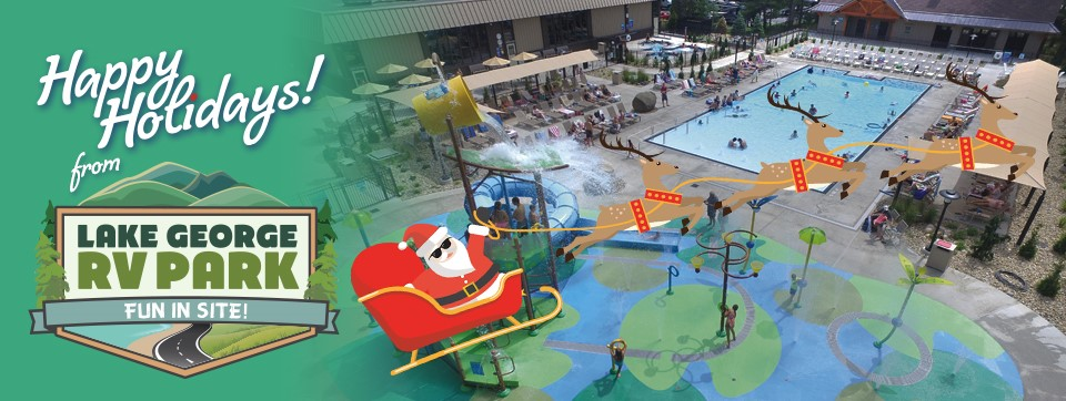 To The left is the Lake George RV Park Logo and Happy Holidays above it. To the right of the logo is Santa in his sleigh wearing sunglasses being pulled by 3 reindeer. They are currently flying over Cascade Cove which pictures the splash pad with yellow dump bucket and slide, along with a zero entry pool.